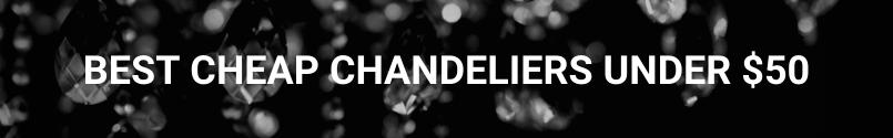 Best Cheap Chandeliers Under $50