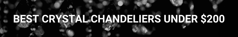 Best Crystal Chandeliers Under $200