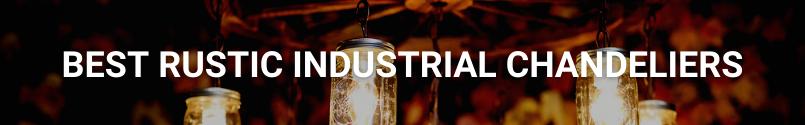 Best Rustic Industrial Chandeliers